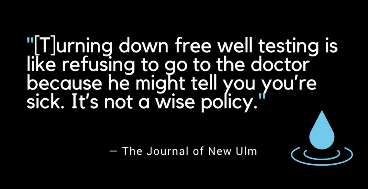 """As the Journal in New Ulm put it: """"turning down free well-testing is like refusing to go to the doctor because he might tell you you're sick. It's not a wise policy."""""""