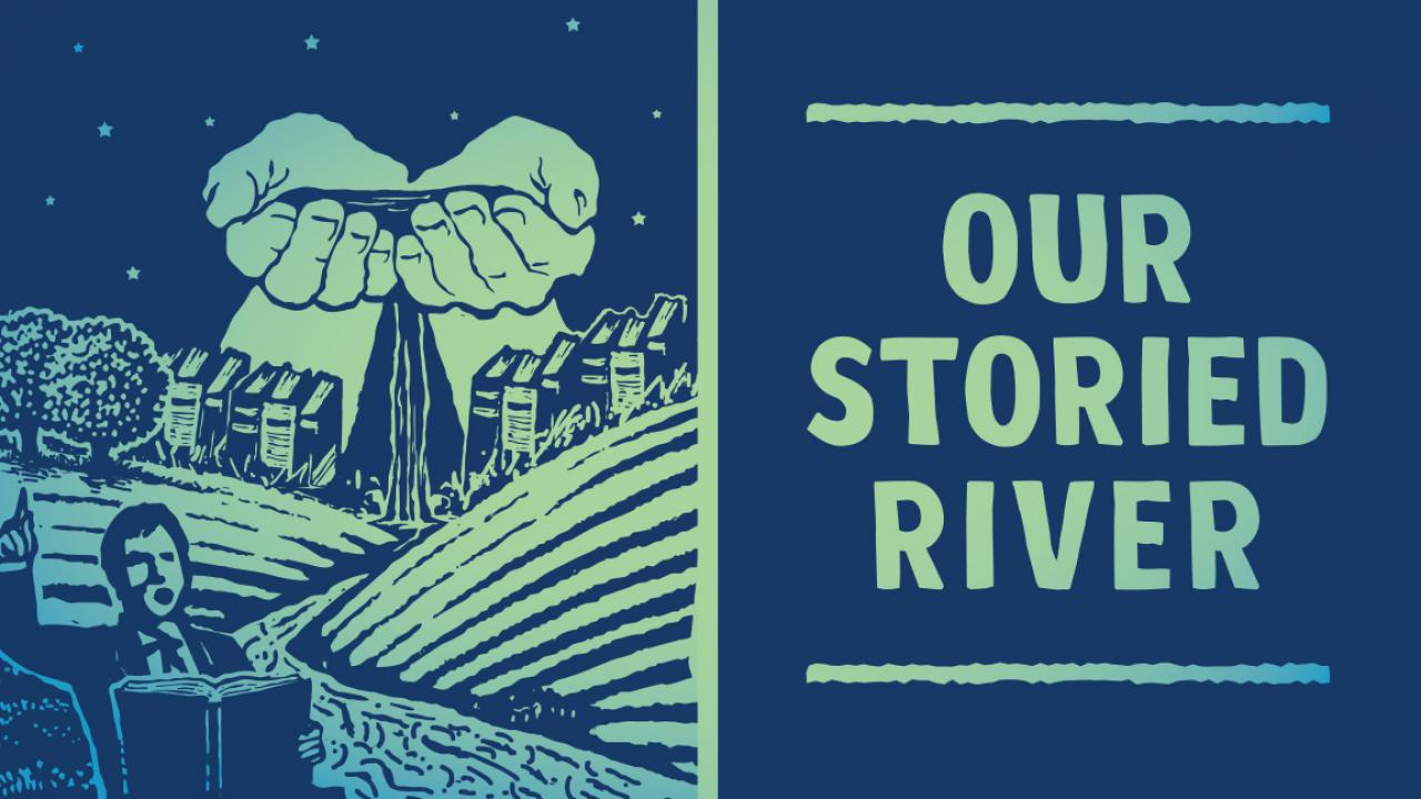Hands hold water that flows into a river. A person speaks. Text: Our Storied River